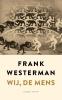<b>Frank  Westerman</b>,Wij, de mens