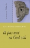 ,Ik pas niet en God ook
