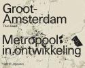 <b>Theo  Baart</b>,Groot Amsterdam. Metropool in ontwikkeling