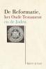 Wulfert de Greef ,De Reformatie, het Oude Testament en de Joden