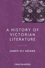 Adams, James Eli A History of Victorian Literature