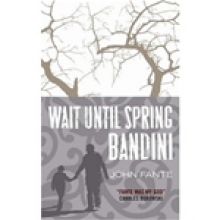 Fante, John Wait Until Spring, Bandini