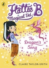 Claire Taylor-Smith Hattie B, Magical Vet: The Dragon`s Song (Book 1)