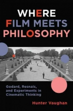Vaughan, Hunter Where Film Meets Philosophy - Godard, Resnais, and  Experiments in Cinematic Thinking