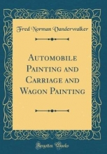 Vanderwalker, Fred Norman Automobile Painting and Carriage and Wagon Painting (Classic Reprint)