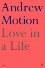 Sir Andrew Motion Love in a Life