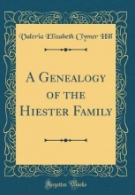 Hill, Valeria Elizabeth Clymer Hill, V: Genealogy of the Hiester Family (Classic Reprint)