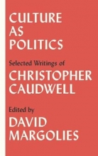 Caudwell, Christopher Culture as Politics