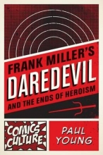 Young, Paul Frank Miller`s Daredevil and the Ends of Heroism