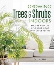 D.J. Herda Growing Trees and Shrubs Indoors
