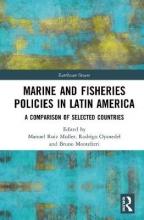Manuel Ruiz Muller,   Rodrigo Oyanedel,   Bruno Monteferri Marine and Fisheries Policies in Latin America