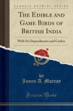 Murray, James A. Murray, J: Edible and Game Birds of British India