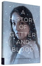 Moskowitz, Hannah A History of Glitter and Blood