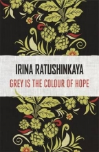 Ratushinskaya, Irina Grey is the Colour of Hope