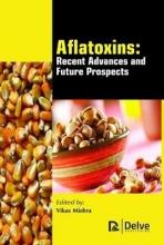Vikas Mishra Aflatoxins - Recent Advances and Future Prospects
