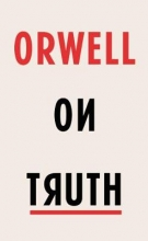 Orwell, George Orwell on Truth