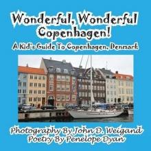 Weigand, John D. Wonderful, Wonderful Copenhagen! A Kid`s Guide To Copenhagen, Denmark