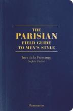 Fressange de La Ines, Parisians the Field Guide to Men`s Style