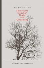 Faulstich, Werner Spielräume zwischen Flucht und Umarmung