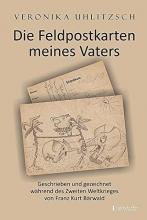 Bärwald, Franz Kurt Die Feldpostkarten meines Vaters