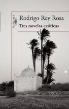 Rosa, Rodrigo Rey Tres novelas exóticas Three Exotic Novels