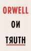 Orwell George, Orwell on Truth