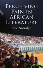 Norridge, Zoe Perceiving Pain in African Literature