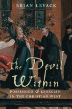 Levack, Brian The Devil Within - Possession and Exorcism in the Christian West
