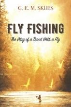 Skues, G. E. M. Fly Fishing