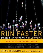 Hudson, Brad,   Fitzgerald, Matt Run Faster from the 5K to the Marathon