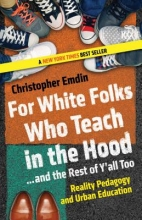 Emdin, Christopher For White Folks Who Teach in the Hood... and the Rest of Y`all Too