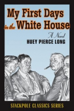 Long, Huey Pierce My First Days in the White House