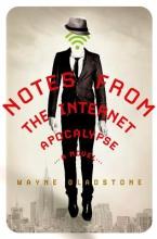 Gladstone, Wayne Notes from the Internet Apocalypse