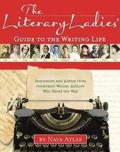 Atlas, Nava The Literary Ladies` Guide to the Writing Life
