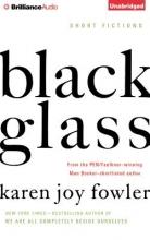 Fowler, Karen Joy Black Glass