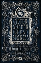 Jerome, Jerome K After-Supper Ghost Stories