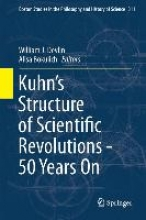 Kuhn`s Structure of Scientific Revolutions - 50 Years On