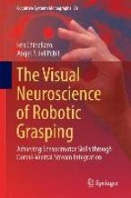 Eris Chinellato,   Angel P. del Pobil The Visual Neuroscience of Robotic Grasping