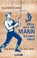 Kuhn, Oliver Alles, was ein Mann können muss