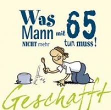 Kernbach, Michael Geschafft! Was Mann mit 65 nicht mehr tun muss!