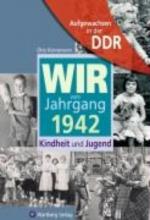 Künnemann, Otto Aufgewachsen in der DDR - Wir vom Jahrgang 1942 - Kindheit und Jugend