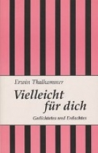 Thalhammer, Erwin Vielleicht f�r dich