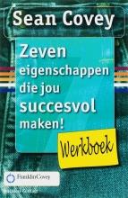 Sean  Covey Zeven eigenschappen die jou succesvol maken! Werkboek