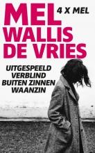 Mel Wallis de Vries , Uitgespeeld; Verblind; Buiten zinnen; Waanzin