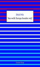 Dick  Pels Van welk Europa houden wij?