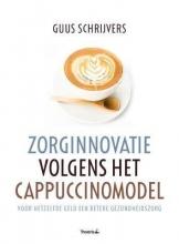 Guus  Schrijvers Zorginnovatie volgens het cappuccinomodel