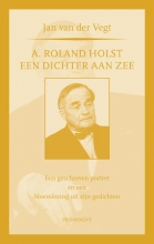Jan van der Vegt Prominent A. Roland Holst: een dichter aan zee