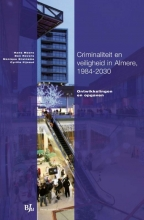 H.,  Moors CRIMINALITEIT EN VEILIGHEID IN ALMERE 1984-2030