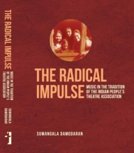 Damodaran, Sumangala The Radical Impulse - Music in the Tradition of the Indian People`s Theatre Association