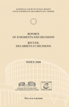 European Court of Human Rights , Reports of judgments and decisions recueil des arrets et decisions Index 2008